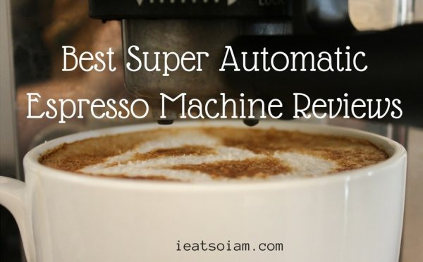 Best Super Automatic Espresso Machine 2018 – Buyer's Guide