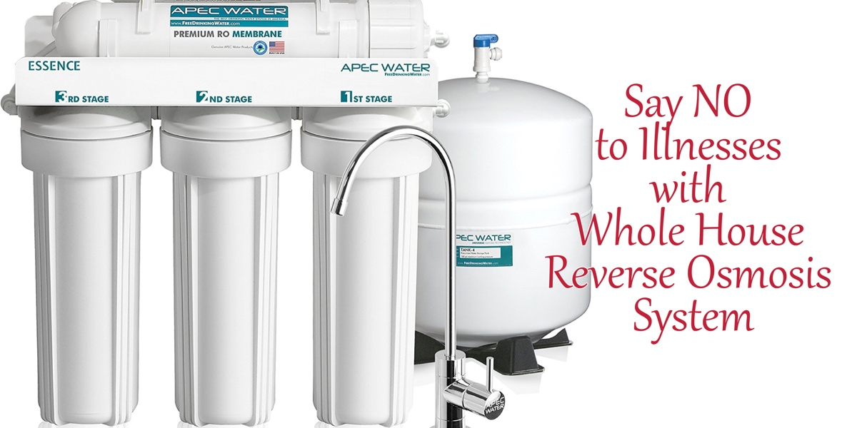 how to avoid dangerous illnesses with whole house reverse osmosis system